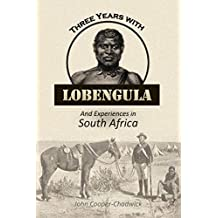 Three Years with  Lobengula: And Experiences in South Africa (1894)