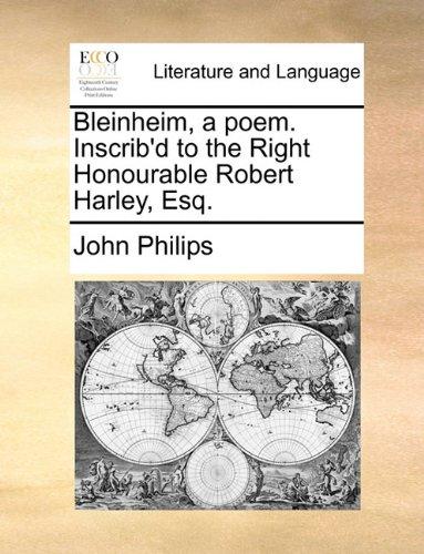 Bleinheim, a poem. Inscrib'd to the Right Honourable Robert Harley, Esq.