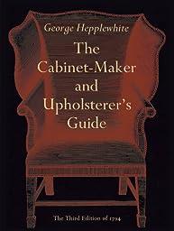 The Cabinet-Maker and Upholsterer\'s Guide