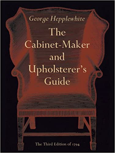 the cabinet maker and upholsterer s guide george hepplewhite
