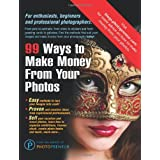 99 Ways To Make Money From Your Photos ~ The Editors of...