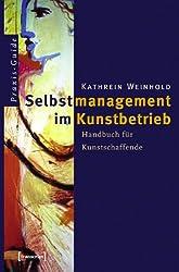 Selbstmanagement im Kunstbetrieb: Handbuch für Kunstschaffende