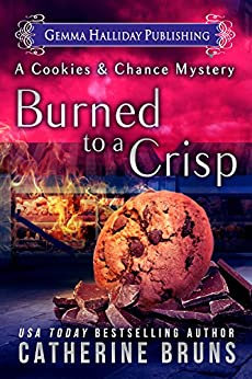 Burned to a Crisp (Cookies & Chance Mysteries Book 3) by [Bruns, Catherine]