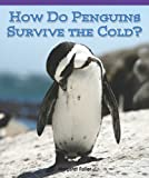 How Do Penguins Survive the Cold?, Mary Ann Hoffman, 1404280073