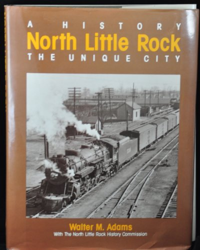 City Of North Little Rock (A History North Little Rock: The Unique)