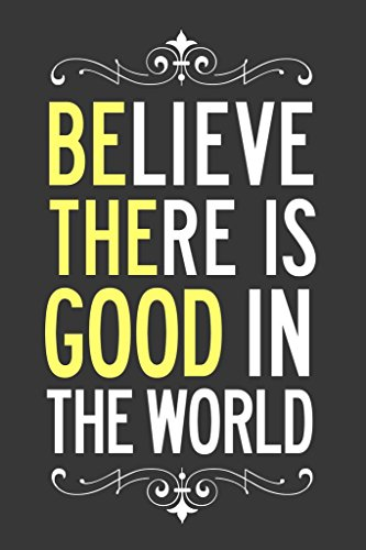 Poster Trust - Laminated Be The Good Believe There is Good in The World Grey White Yellow Sign Poster 12x18 inch