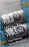 img - for Visualize Your Way to Wealth: Your Money Story Blueprint book / textbook / text book