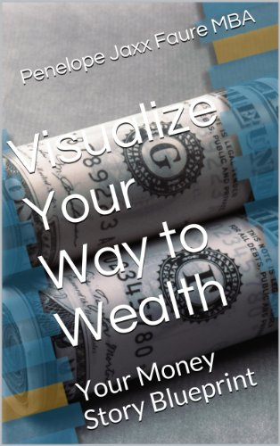 Visualize Your Way to Wealth: Your Money Story Blueprint