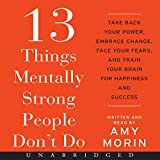 #8: 13 Things Mentally Strong People Don't Do: Take Back Your Power, Embrace Change, Face Your Fears, and Train Your Brain for Happiness and Success