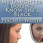 My Daughter Doesn't Know She's Black |  Peaches the Writer