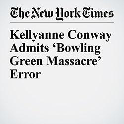 Kellyanne Conway Admits 'Bowling Green Massacre' Error