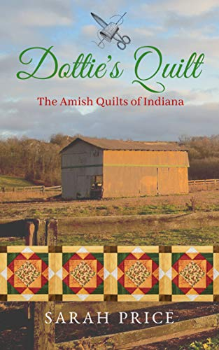 Dottie's Quilt (The Amish Quilts of Indiana Book 4) ()