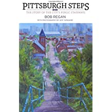 Pittsburgh Steps: The Story of the City's Public Stairways