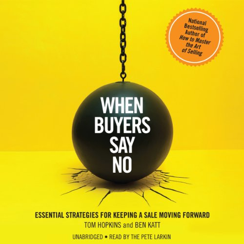When Buyers Say No: Essential Strategies for Keeping a Sale Moving Forward by Hachette Audio