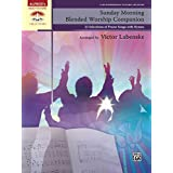 Sunday Morning Blended Worship Companion: 33 Late Intermediate to Early Advanced Piano Selections of Praise Songs with Hymns (Sacred Performer Collections)