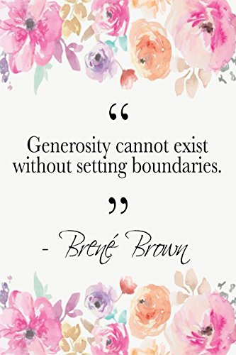 Generosity Cannot Exist Without Setting Boundaries: Brené Brown Quote Floral Notebook
