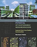 The Hidden Potential of Sustainable Neighborhoods: Lessons from Low-Carbon Communities, Harrison Fraker, 1610914074