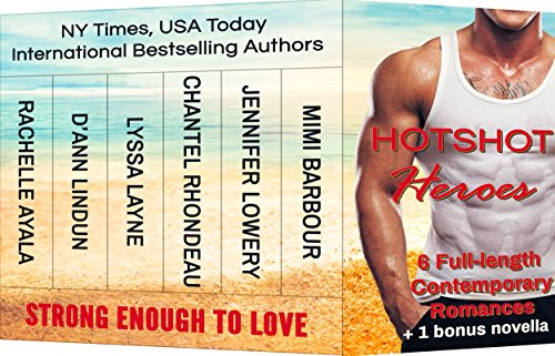 Hotshot Heroes: Strong Enough to Love: Action, Suspense, Hot Romance Boxed Set (Hotshot Romance Collection) by [Barbour, Mimi, Lowery, Jennifer, Rhondeau, Chantel, Layne, Lyssa, Lindun, D'Ann, Ayala, Rachelle]