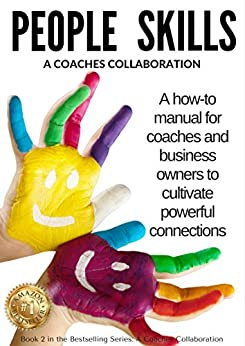 People Skills: A How-To Manual for Coaches & Business Owners to Cultivate Powerful Connections (A Coaches Collaboration Book 2) by [O'Leary, Patti, Gibson DC, Carla, Frank, Bonnie, Chase RN, Bonnie, Singh, Kavita, Henry, Katie, Lovale, Wanda, Boucher, Cherrise, Kelly-Hatch, Christine, Jones, Kristy]