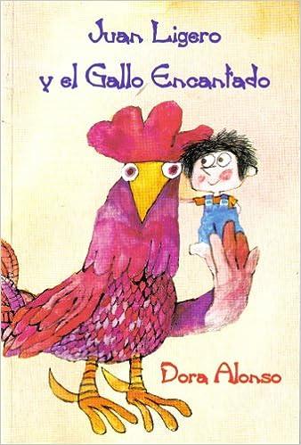 Juan Ligero y el Gallo Encantado (Biblioteca Escolar): Dora ...