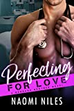 Perfecting For Love - A Standalone Novel (A Doctors Romance Love Story) (Burbank Brothers, Book #3)