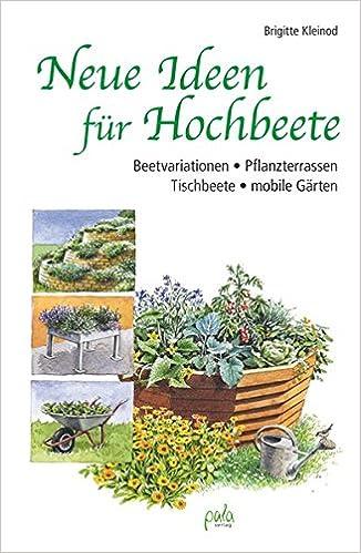 Neue Ideen Für Hochbeete: Beetvariationen   Pflanzterrassen   Tischbeete    Mobile Gärten: Amazon.de: Brigitte Kleinod, Margret Schneevoigt: Bücher