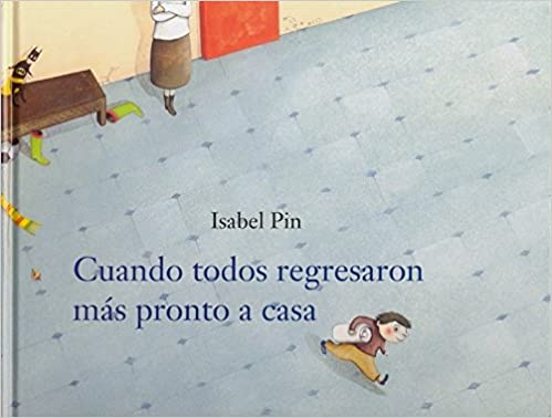 Cuando Todos Regresaron Mas Pronto a Casa (Spanish Edition): Isabel Pin: 9788496646193: Amazon.com: Books