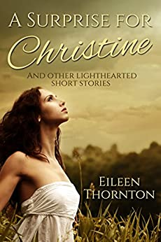 A Surprise for Christine: And other lighthearted short stories by [Thornton, Eileen]