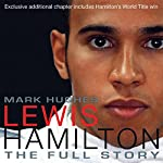 Lewis Hamilton: The Full Story (revised Edition 2009) | Mark Hughes