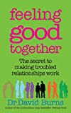 img - for Feeling Good Together: The secret to making troubled relationships work by Dr David Burns (2009-09-03) book / textbook / text book
