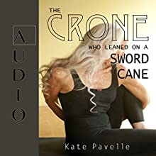 The Crone Who Leaned on a Sword Cane: Crone World Audiobook by Kate Pavelle Narrated by Glen Russo