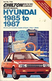 Book Chilton's Repair Manual Hyundai 1985 to 1987: All U. S. and Canadian Models of Excel Pony Stellar