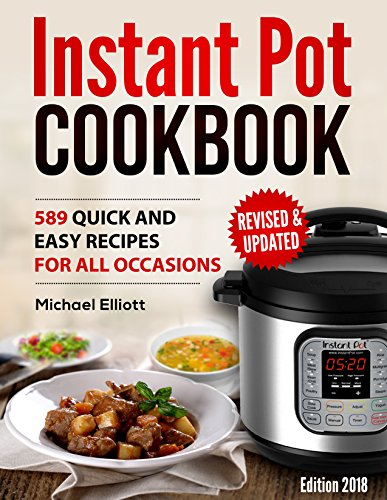 Instant Pot Cookbook: 589 Quick and Easy Recipes for All Occasions by Michael Elliott