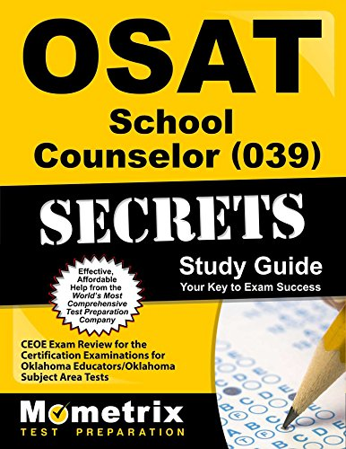 OSAT School Counselor (039) Secrets Study Guide: CEOE Exam Review for the Certification Examinations for Oklahoma Educators / Oklahoma Subject Area Tests (Mometrix Secrets Study Guides)
