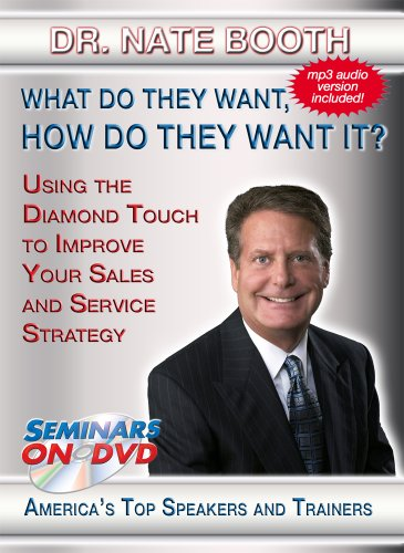 What Do They Want, How Do They Want It? Use the Diamond Touch to Improve Your Sales and Service Strategy - Seminars On Demand Sales and Customer Service Training Video - Speaker Dr. Nate Booth - Includes Streaming Video + DVD + Streaming Audio + MP3 Audio (Customer Service Training Videos)