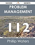 Problem Management 112 Success Secrets - 112 Most Asked Questions on Problem Management - What You Need to Know, Phillip Waters, 1488516596