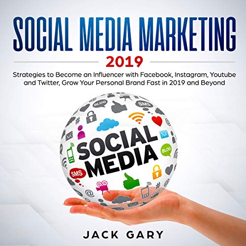 Social Media Marketing 2019: Strategies to Become an Influencer with Facebook, Instagram, YouTube and Twitter, Grow Your Personal Brand Fast in 2019 and Beyond