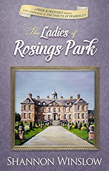 The Ladies of Rosings Park: A Pride and Prejudice Sequel and Companion to The Darcys of Pemberley by [Winslow, Shannon]