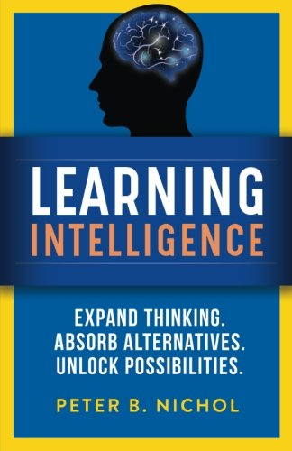 Learning Intelligence: Expand Thinking. Absorb Alternatives. Unlock Possibilities.
