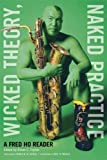 img - for Wicked Theory, Naked Practice: A Fred Ho Reader book / textbook / text book