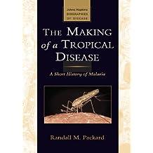 The Making of a Tropical Disease: A Short History of Malaria (Johns Hopkins Biographies of Disease)