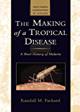 The Making of a Tropical Disease: A Short History of Malaria (Johns Hopkins Biographies of Disease)