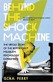 Book Behind the Shock Machine: The Untold Story of the Notorious Milgram Psychology Experiments by Gina Perry (2012-04-01)