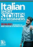 Italian short stories for beginners: 100 dialogues with English parallel text about every day situations in Italy. Buy it now to learn Italian the fun and easy way