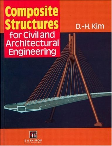 Composite Structures for Civil and Architectural Engineering (Structural Engineering: Mechanics and Design) Pdf