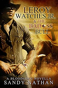 Leroy Watches Jr. & the Badass Bull: A Thrilling Western Romance (Bloodsong Series) by [Nathan, Sandy]