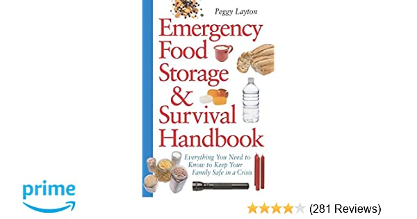 Emergency Food Storage u0026 Survival Handbook Everything You Need to Know to Keep Your Family Safe in a Crisis Peggy Layton 0086874563674 Amazon.com Books  sc 1 st  Amazon.com & Emergency Food Storage u0026 Survival Handbook: Everything You Need to ...