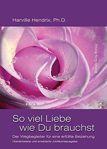 So viel Liebe wie Du brauchst: Der Wegbegleiter für eine erfüllte Beziehung (German Edition)