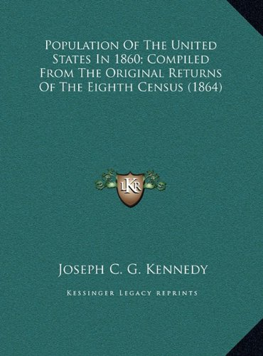 Read Online Population Of The United States In 1860; Compiled From The Original Returns Of The Eighth Census (1864) ebook