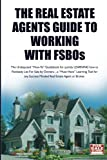 The Real Estate Agent's Guide to Working with FSBOs: The Undisputed 'How-To' Guidebook for LEARNING how to LIST and SELL More FSBO's